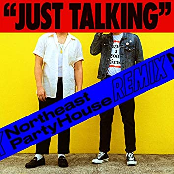 Just Talking (Northeast Party House Remix)