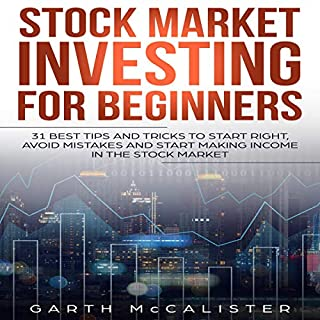 Stock Market Investing for Beginners     31 Best Tips and Tricks to Start Right, Avoid Mistakes and Start Making Income in the Stock Market              Written by:                                                                                                                                 Garth McCalister                               Narrated by:                                                                                                                                 Timothy Burke                      Length: 2 hrs and 34 mins     Not rated yet     Overall 0.0