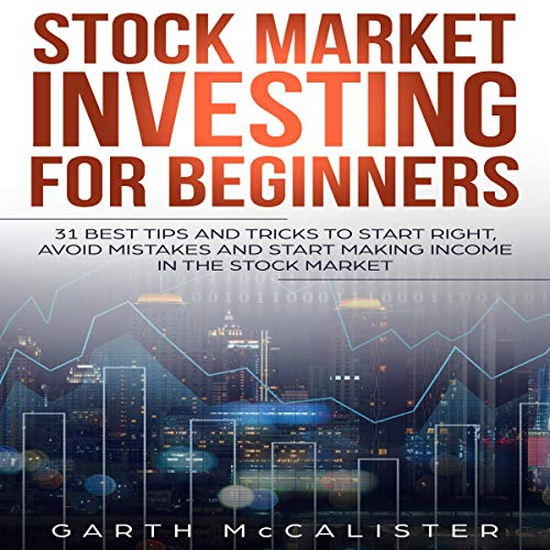 Stock Market Investing for Beginners     31 Best Tips and Tricks to Start Right, Avoid Mistakes and Start Making Income in the Stock Market              De :                                                                                                                                 Garth McCalister                               Lu par :                                                                                                                                 Timothy Burke                      Durée : 2 h et 34 min     Pas de notations     Global 0,0