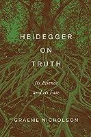 Heidegger on Truth: Its Essence and Its Fate (New Studies in Phenomenology and Hermeneutics)