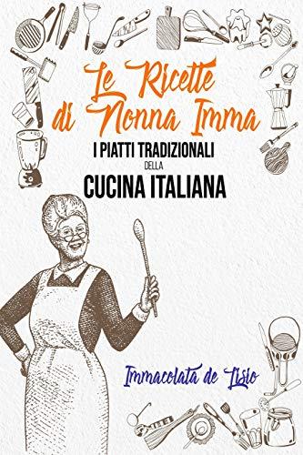 Le Ricette Di Nonna Imma: I Piatti Tradizionali Della Cucina Italiana