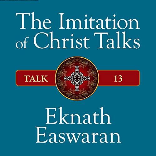 The Imitation of Christ Talks - Talk 13 audiobook cover art