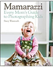 Mamarazzi: Every Mom′s Guide to Photographing Kids