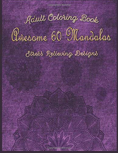 Adult Coloring Book Awesome 60 Mandalas Stress Relieving Designs: Big Mandala Coloring Book for Adults 60 Images Stress Management Coloring Book For ... Book for Adults 60 Images ... daybook