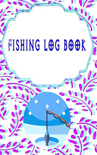 Fishing Logbook: Printable Fishing Log Book 110 Page Size 5x8 Inches Cover Matte | Blank - Tips # Idea Very Fast Print.