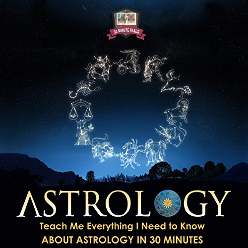 Astrology: Teach Me Everything I Need to Know About Astrology in 30 Minutes audiobook cover art