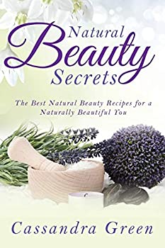Paperback Natural Beauty Secrets : The Best Natural Beauty Recipes for a Naturally Beautiful You Book
