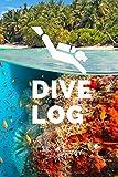 Dive Log: Exklusives Taucher Logbuch für bis zu 100 Tauchgänge. Deutsch. Soft Cover 6x9 Zoll, ca....
