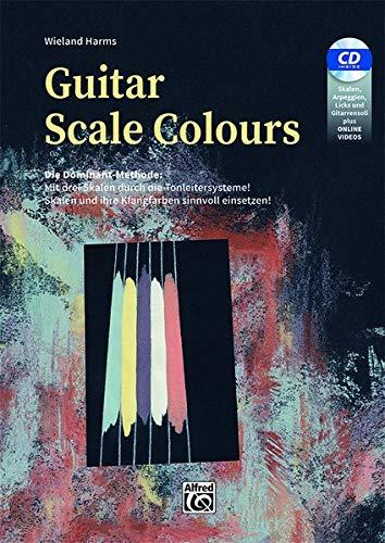 Guitar Scale Colours: Die Dominant-Methode: Mit drei Skalen durch die Tonleitersysteme! Skalen und ihre Klangfarben sinnvoll einsetzen!