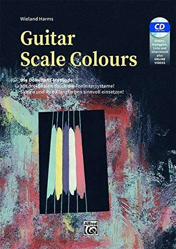 Guitar Scale Colours: Die Dominant-Methode: Mit drei Skalen durch die Tonleitersysteme! Skalen und ihre Klangfarben sinnvoll einsetzen!