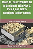 Make At Least $250,000.00 In One Month With Pick 3, Pick 4, And Pick 5 Combined Lottery Games: Money Winning System