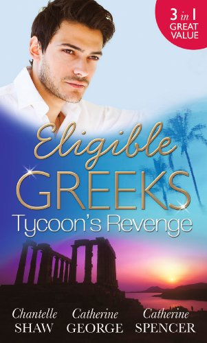 Eligible Greeks: Tycoon's Revenge: Proud Greek, Ruthless Revenge / The Power of the Legendary Greek / The Greek Millionaire's Mistress (English Edition)