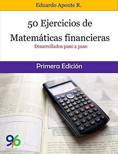 50 Ejercicios de Matemáticas Financieras: Desarrollados paso a paso