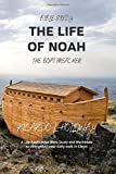 Bible Study: The Life Of Noah - The Boat Preacher: Bible Study Guide, Bible Study Workbook Bible Commentary, Bible Stories