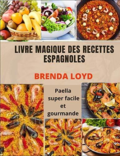 LIVRE MAGIQUE DES RECETTES ESPAGNOLES: Paella super facile et gourmande
