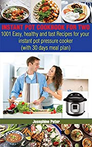 INSTANT POT COOKBOOK FOR TWO: 1001 EASY, HEALTHY AND FAST RECIPES FOR INSTANT POT PRESSURE COOKER