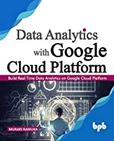 Data Analytics with Google Cloud Platform: Build Real Time Data Analytics on Google Cloud Platform Front Cover