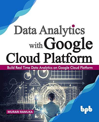 Data Analytics with Google Cloud Platform: Build Real Time Data Analytics on Google Cloud Platform (English Edition)