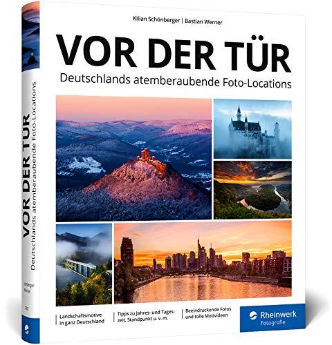 Vor der Tür: Beeindruckende Landschafts-Motive und Reise-Fotos: ein Location-Guide für ganz Deutschland