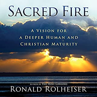 Sacred Fire     A Vision for Deeper Christian and Human Maturity              By:                                                                                                                                 Ronald Rolheiser                               Narrated by:                                                                                                                                 Douglas James                      Length: 8 hrs and 24 mins     60 ratings     Overall 4.7