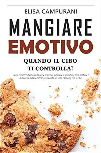 Mangiare Emotivo: Quando il cibo ti controlla! Come rompere il ciclo della fame emotiva, superare le abbuffate incontrollate e dimagrire naturalmente costruendo un sano rapporto con il cibo.