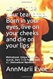 Love. I'd be your tear drop. Born in your eyes, live on your cheeks and die on your lips ...: Motivational, Unique Notebook, Journal, Diary (110 Pages, Blank, 6 x 9) (Motivational Notebook)