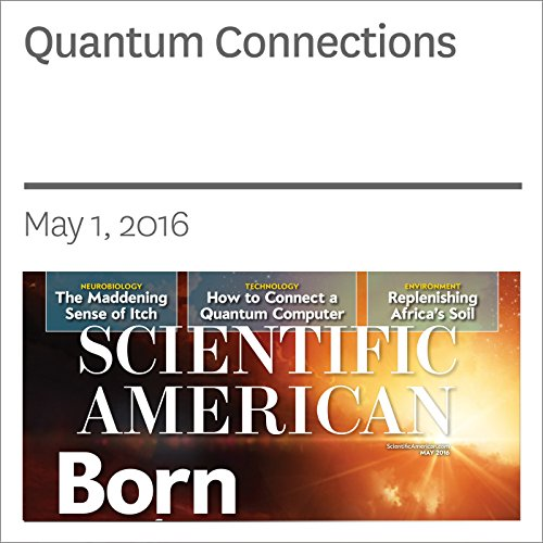 Quantum Connections                   By:                                                                                                                                 Christopher R. Monroe,                                                                                        Robert J. Schoelkopf,                                                                                        Mikhail D. Lukin                               Narrated by:                                                                                                                                 Jef Holbrook                      Length: 23 mins     2 ratings     Overall 5.0