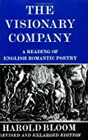 The Visionary Company: A Reading of English Romantic Poetry by Harold Bloom(1971-04-30)