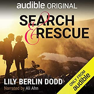 Search and Rescue                   By:                                                                                                                                 Lily Berlin Dodd                               Narrated by:                                                                                                                                 Ali Ahn                      Length: 2 hrs and 9 mins     485 ratings     Overall 4.2