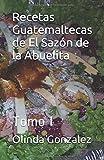Recetas Guatemaltecas de El Sazón de la Abuelita: Tomo I