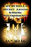 Churchill's Secret Armies: War without Rules: The Ministry of Ungentlemanly Warfare (Text Edition)