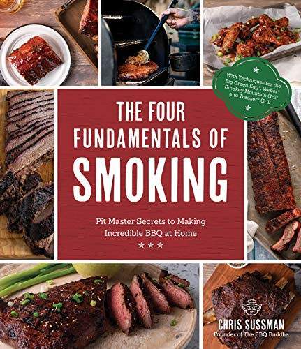 The Four Fundamentals of Smoking: Pit Master Secrets to Making Incredible BBQ at Home