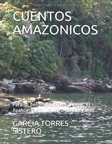 CUENTOS AMAZONICOS: Paraiso perdido, la Viuda Virgen, El Ayahuasquero, La Laguna Azul y mas...