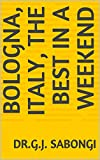 Bologna, Italy, The Best in a Weekend (the best of cities) (English Edition)