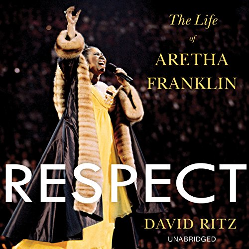 Respect     The Life of Aretha Franklin              By:                                                                                                                                 David Ritz                               Narrated by:                                                                                                                                 Brad Raymond                      Length: 17 hrs and 19 mins     211 ratings     Overall 4.4