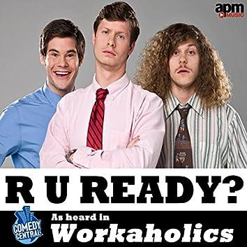 """R U Ready (As Heard In """"Workaholics"""") - Single"""