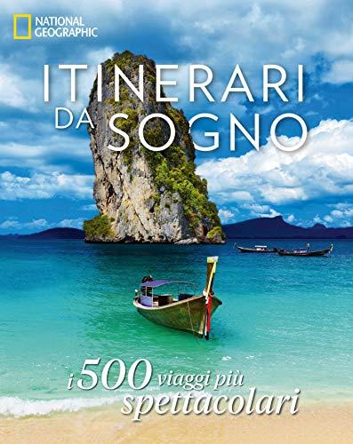 Itinerari da sogno. I 500 viaggi più spettacolari. Ediz. illustrata