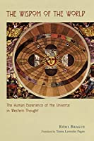 The Wisdom of the World: The Human Experience of the Universe in Western Thought