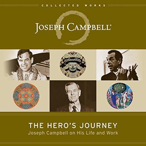 The Hero's Journey      Joseph Campbell on His Life and Work (The Collected Works of Joseph Campbell)              Written by:                                                                                                                                 Joseph Campbell,                                                                                        Stuart L. Brown - foreword,                                                                                        Phil Cousineau - editor                               Narrated by:                                                                                                                                 David deVries,                                                                                        Patrick Lawlor,                                                                                        Emily Sutton-Smith                      Length: 8 hrs and 56 mins     Not rated yet     Overall 0.0