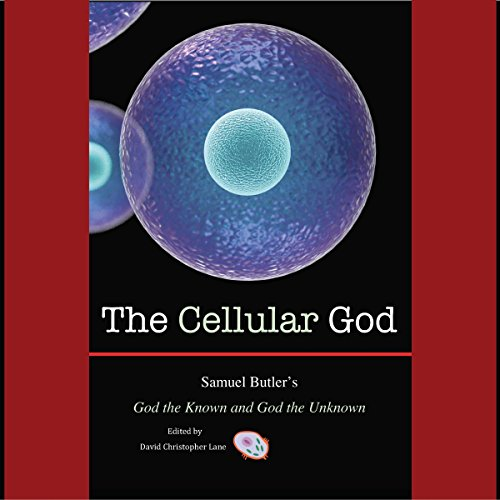 The Cellular God: Samuel Butler's God the Known and God the Unknown                   By:                                                                                                                                 David Christopher Lane                               Narrated by:                                                                                                                                 Alan Weyman                      Length: 2 hrs and 14 mins     1 rating     Overall 5.0