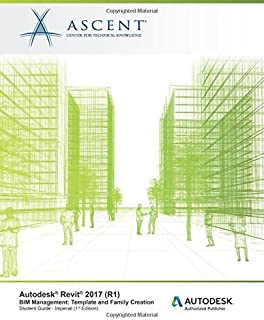 Autodesk Revit 2017 (R1) BIM Management: Template and Family Creation - Imperial: Autodesk Authorized Publisher by Ascent - Center for Technical Knowledge (2016-06-22)