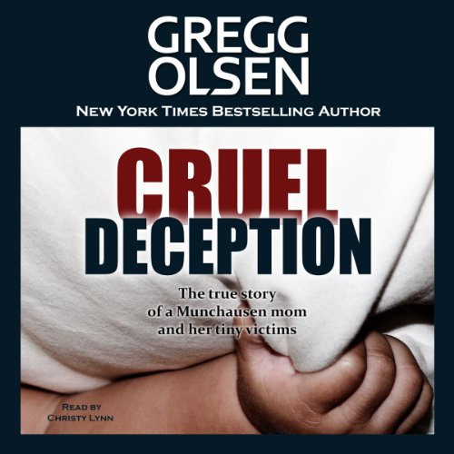 Cruel Deception     St. Martin's True Crime Library              By:                                                                                                                                 Gregg Olsen                               Narrated by:                                                                                                                                 Christy Lynn                      Length: 11 hrs and 49 mins     10 ratings     Overall 3.9