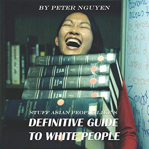 Stuff Asian People Like's Definitive Guide to White People Audiobook By Peter Nguyen, Nancy Nguyen cover art