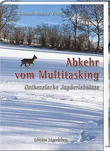 Abkehr vom Multitasking: Osthessische Jagderlebnisse