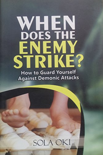 WHEN DOES THE ENEMY STRIKE: How to guard yourself against demonic attacks (English Edition)
