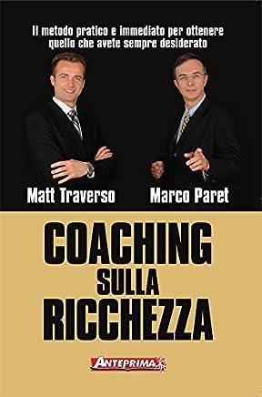Coaching sulla ricchezza: Il metodo pratico e immediato per ottenere quello che avete sempre desiderato