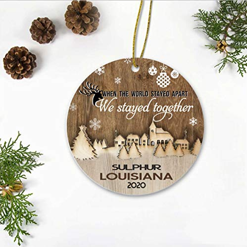 A Long Distance Relationship Gift - Cute Ornament When The World Stayed Apart We Stayed Together Sulphur Louisiana - Gift Made Of 3 Inches Tall Durable MDF Ornament with ribbon