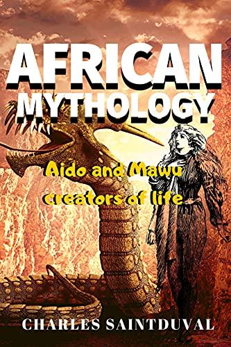 African Mythology: Aido and Mawu creators of life (Gaia Mythology Book 4)