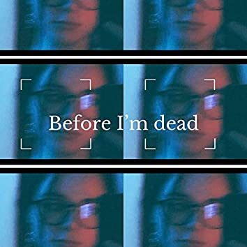 Before I'm dead