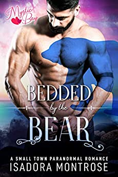 Bedded by the Bear: A Small Town Paranormal Romance (Mystic Bay Book 6) by [Isadora Montrose]